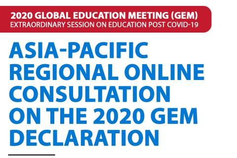 Asia-Pacific Regional Online Consultation on the 2020 Global Education Meeting (GEM) Declaration